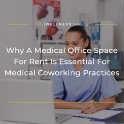 Why A Medical Office Space For Rent Is Essential For Medical Coworking Practices Featured Image