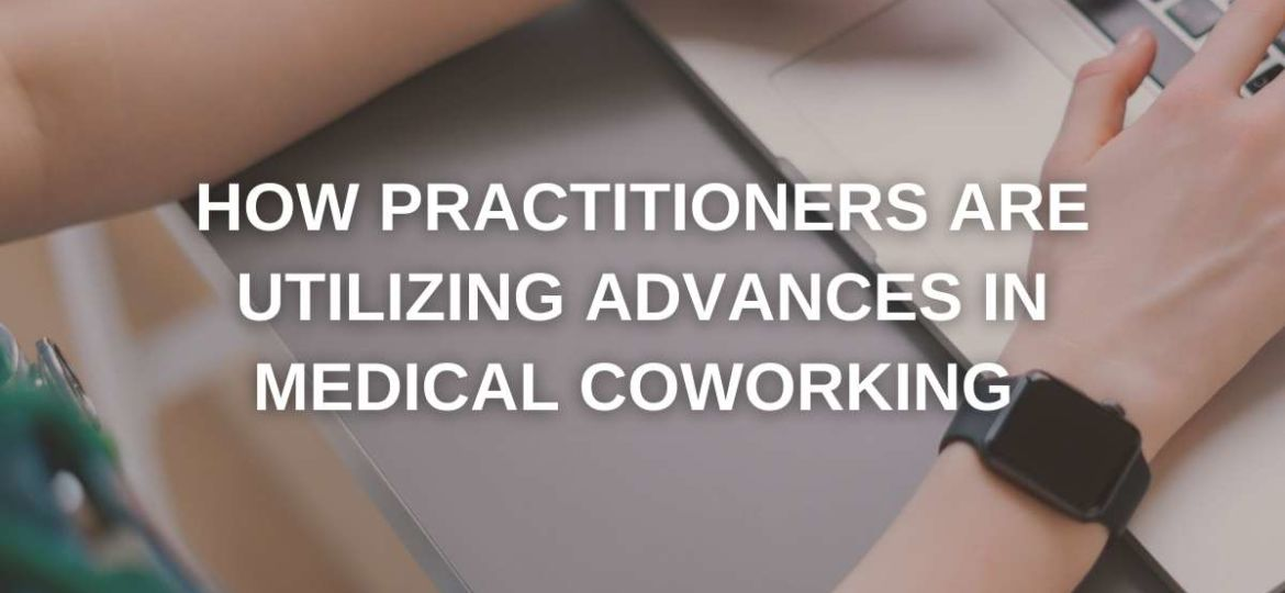 How Practitioners Are Utilizing Advances In Medical Coworking